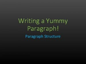 Writing a Yummy Paragraph Paragraph Structure Has Writing