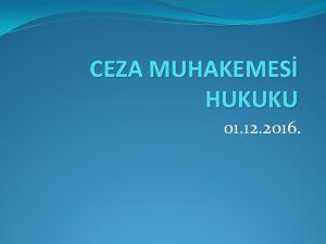 CEZA MUHAKEMES HUKUKU 01 12 2016 CEZA MUHAKEMESNDE
