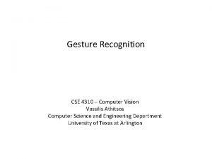 Gesture Recognition CSE 4310 Computer Vision Vassilis Athitsos