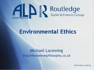 Environmental Ethics Michael Lacewing enquiriesalevelphilosophy co uk Michael