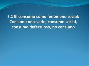 3 1 El consumo como fenmeno social Consumo