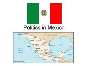 Politics in Mexico Mexico Population 109 million 13