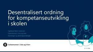Desentralisert ordning for kompetanseutvikling i skolen Ingeborg Heltzer