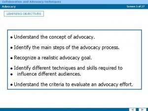 Collaboration and Advocacy techniques Advocacy Screen 1 of