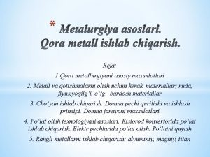Reja 1 Qora metallurgiyani asosiy maxsulotlari 2 Metall