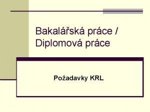 Bakalsk prce Diplomov prce Poadavky KRL Zpracovn BP