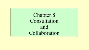 Chapter 8 Consultation and Collaboration TriadicDependent Consultation Traditional
