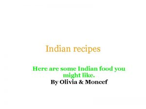 Indian recipes Here are some Indian food you