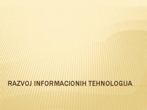 RAZVOJ INFORMACIONIH TEHNOLOGIJA Periodi u razvoju informacionih tehnologija