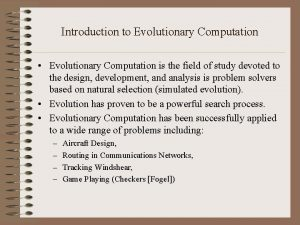 Introduction to Evolutionary Computation Evolutionary Computation is the