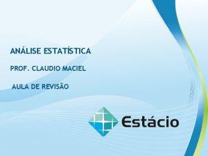 ANLISE ESTATSTICA PROF CLAUDIO MACIEL AULA DE REVISO