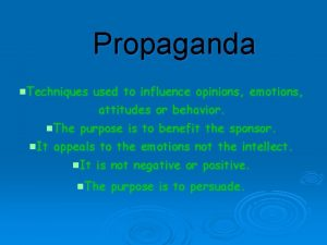 Propaganda n Techniques used to influence opinions emotions