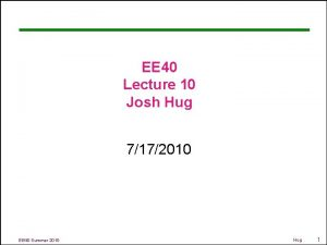 EE 40 Lecture 10 Josh Hug 7172010 EE