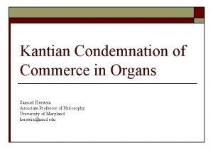 Kantian Condemnation of Commerce in Organs Samuel Kerstein