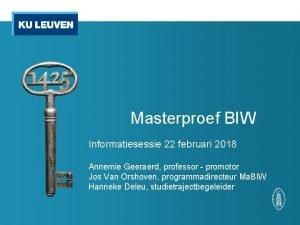 Masterproef BIW Informatiesessie 22 februari 2018 Annemie Geeraerd
