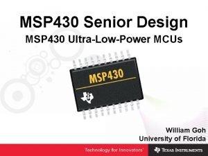 MSP 430 Senior Design MSP 430 UltraLowPower MCUs