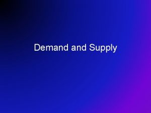 Demand Supply Demand Supply What is a Market