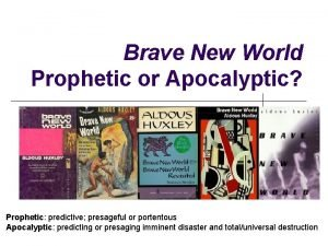 Brave New World Prophetic or Apocalyptic Prophetic predictive