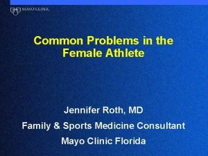 Common Problems in the Female Athlete Jennifer Roth