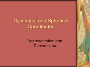Cylindrical and Spherical Coordinates Representation and Conversions Representing