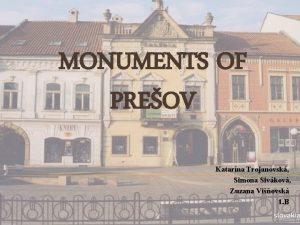 MONUMENTS OF PREOV Katarna Trojanovsk Simona Sivkov Zuzana