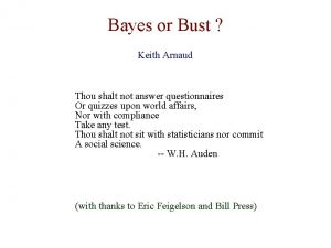Bayes or Bust Keith Arnaud Thou shalt not