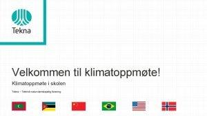 Velkommen til klimatoppmte Klimatoppmte i skolen Tekna Teknisknaturvitenskapelig