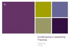 Contemporary Leadership Theories Chelsey Ong HTM 491 Contemporary