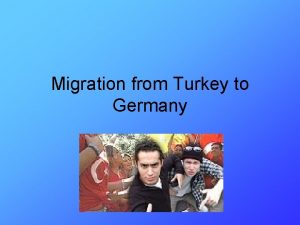 Migration from Turkey to Germany Why Germany needed