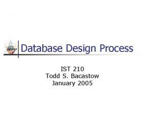 IST 210 Database Design Process IST 210 Todd