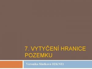 7 VYTYEN HRANICE POZEMKU Veronika Sldkov H 2