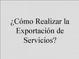 Cmo Realizar la Exportacin de Servicios INDICE I