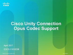 Cisco Unity Connection Opus Codec Support April 2017