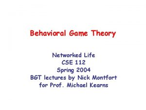 Behavioral Game Theory Networked Life CSE 112 Spring
