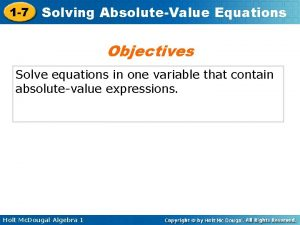 1 7 Solving AbsoluteValue Equations Objectives Solve equations