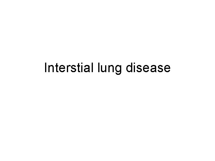 Interstial lung disease Chronic diffuse interstitial restrictive lung