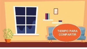 TIEMPO PARA COMPARTIR TIEMPO EN CASA HABITOS DE