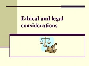 Ethical and legal considerations Some tensions between the