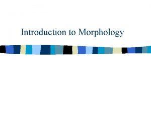 Introduction to Morphology Morphology Wordformation Inflection Derivation Affixation