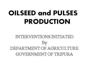 OILSEED and PULSES PRODUCTION INTERVENTIONS INITIATED By DEPARTMENT