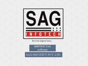 Service begins here SERVICE TAX software SAG INFOTECT