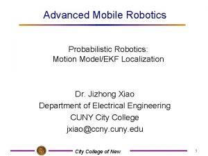 Advanced Mobile Robotics Probabilistic Robotics Motion ModelEKF Localization