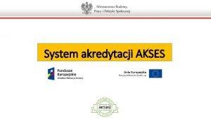 System akredytacji AKSES Zintegrowany system zapewnienia wysokiej jakoci