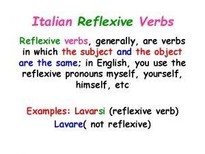Italian Reflexive Verbs Reflexive verbs generally are verbs