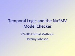 Temporal Logic and the Nu SMV Model Checker