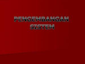 PENGEMBANGAN SISTEM Apa itu Sklus Pengembangan Sistem Sistem