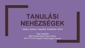 TANULSI NEHZSGEK Afzia diszlexia diszgrfia diszkalklia ADHD Nagy