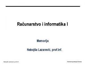 Raunarstvo i informatika I Memorija Neboja Lazarevi prof