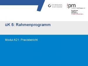 K 5 Rahmenprogramm Modul A 21 Praxisbericht ZIELSETZUNG