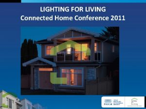 LIGHTING FOR LIVING Connected Home Conference 2011 LIGHTING
